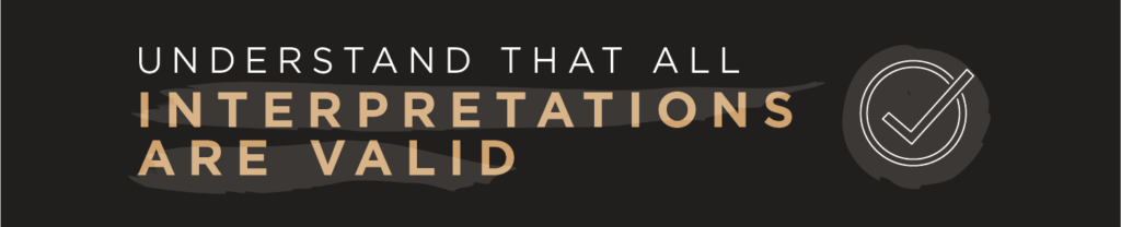 Understand that all interpretations are valid